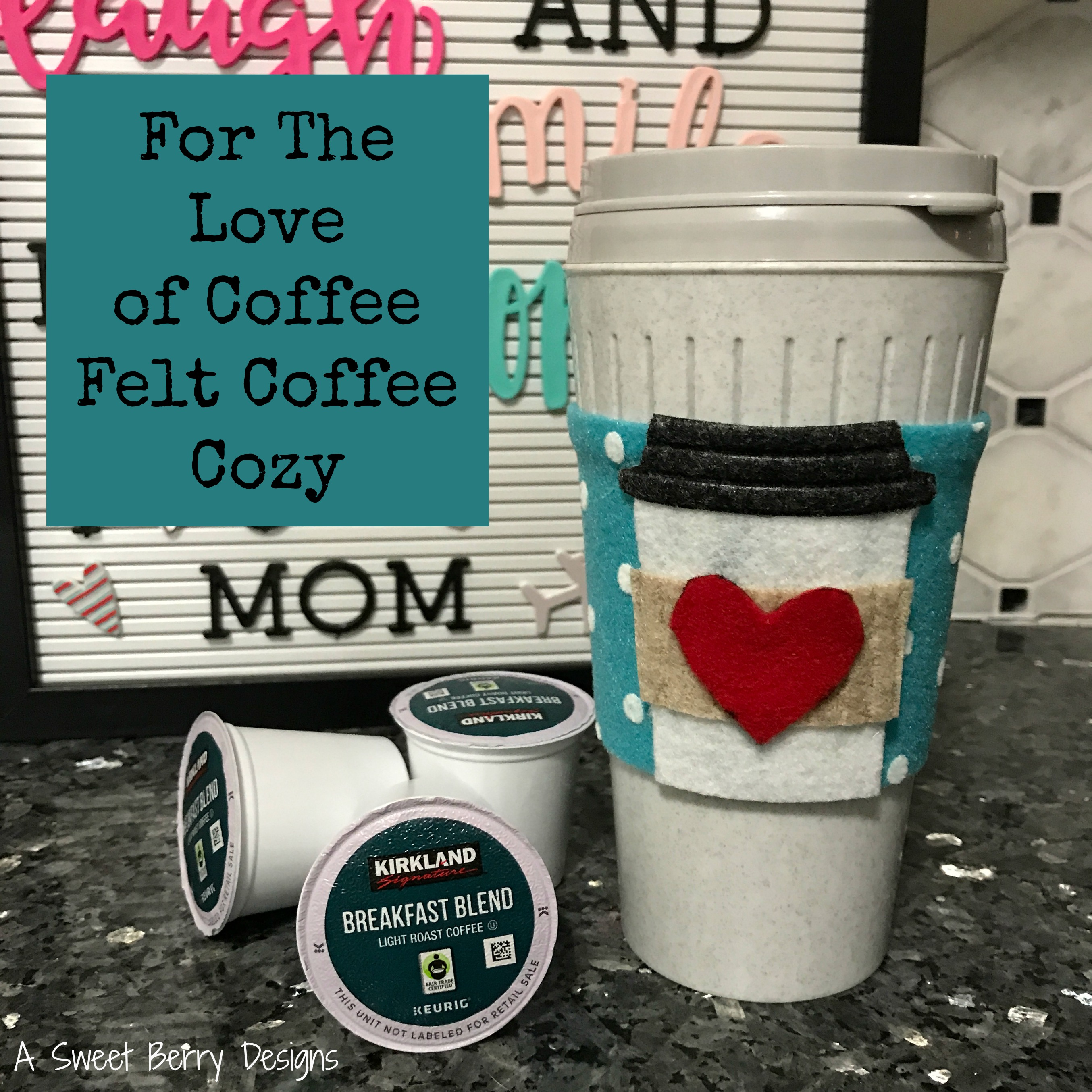 ... It And I Thought That Same Coffee Cup Would Be Super Cute On A Coffee  Cozy. With That, I Made A For The Love Of Coffee Felt Coffee Cozy!!! Check  It Out!
